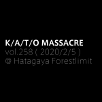 K/A/T/O MASSACRE vol.258 ( 2020/2/5 )