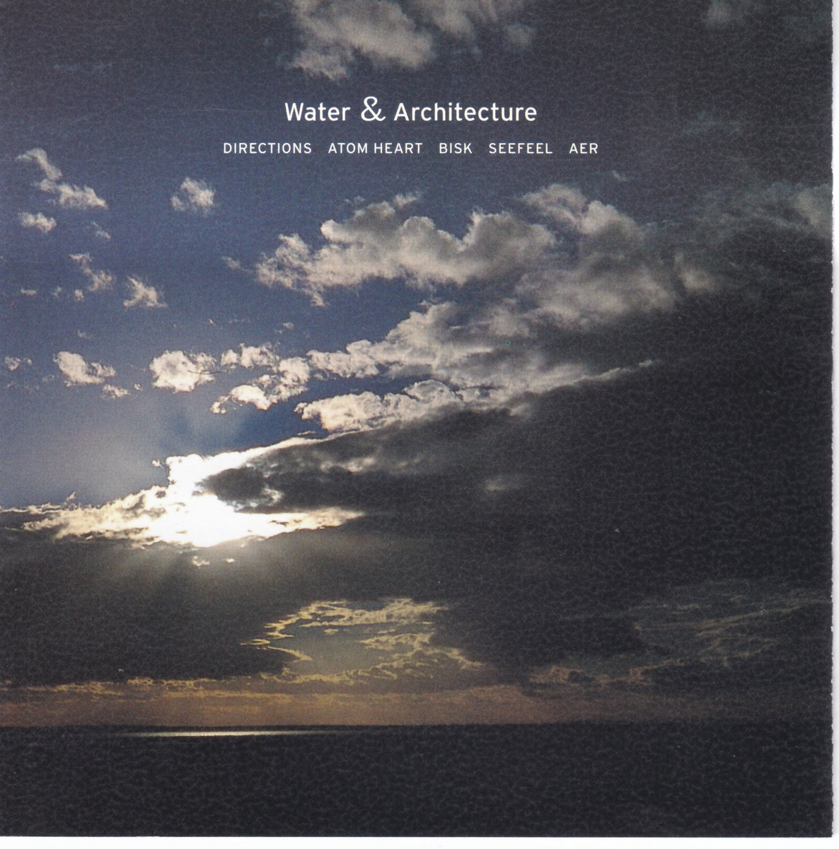 Water & Architecture Atom Heart - Bisk - Seefeel - AER (Jon Wozencroft) - Directions (Bundy K Brown + Doug Sharin) (1998)
